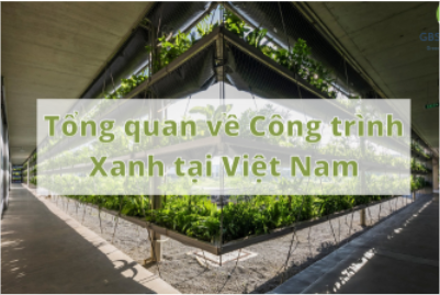 Tổng quan về Công trình Xanh tại Việt Nam