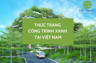 Thực trạng Công trình Xanh tại Việt Nam?