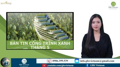 Bản tin Công trình xanh tháng 5/2021